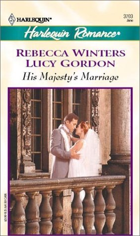 His Majestys Marriage (Harlequin Romance, No. 3703)  by  Rebecca Winters