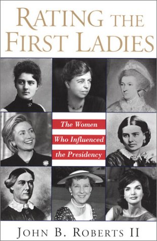 Rating The First Ladies: The Women Who Influenced the Presidency: The Women Who Influenced the Presidency  by  John B. Roberts II