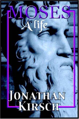 Moses: A Life Jonathan Kirsch