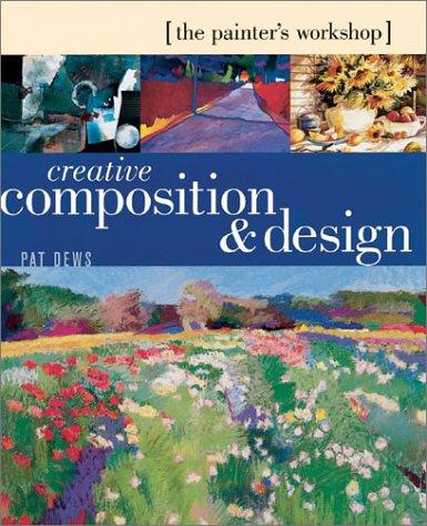 Creative Composition & Design: (The Painters Workshop) Pat Dews