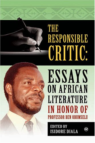 The Responsible Critic: Essays On African Literature In Honor Of Professor Ben Obumselu  by  Isidore Diala