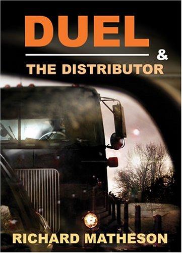 Duel & the Distributor: Stories & Screenplays Richard Matheson