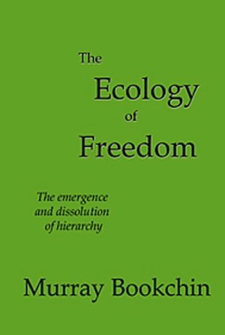 The Ecology of Freedom: The Emergence and Dissolution of Hierarchy Murray Bookchin