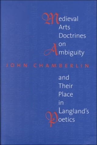 Medieval Arts Doctrines on Ambiguity and Their Places in Langlands Poetics  by  John Chamberlin