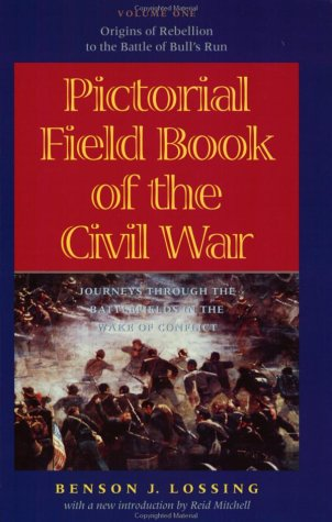 Pictorial Field Book of the Civil War: Journeys Through the Battlefields in the Wake of Conflict  by  Benson John Lossing