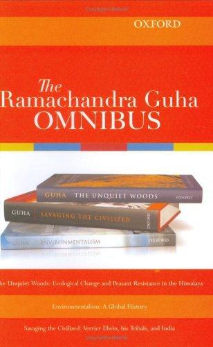 The Ramachandra Guha Omnibus: The Unquiet Woods, Environmentalism, Savaging the Civilized  by  Ramachandra Guha