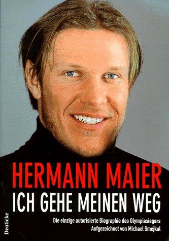 Ich Gehe Meinen Weg: Die Einzige Autorisierte Biographie Des Olympiasiegers  by  Hermann Maier