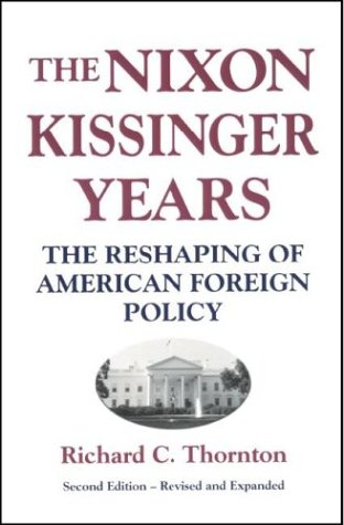Nixon-Kissinger Years: The Reshaping of American Foreign Policy Richard C. Thornton