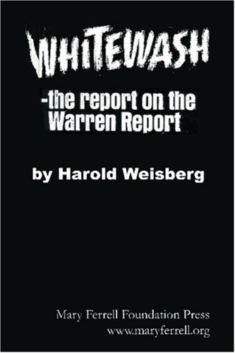 Whitewash: The Report on the Warren Report Harold Weisberg