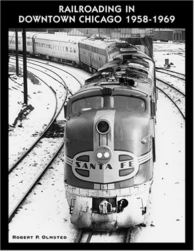 Railroading In Downtown Chicago 1958 1969 Robert P. Olmsted