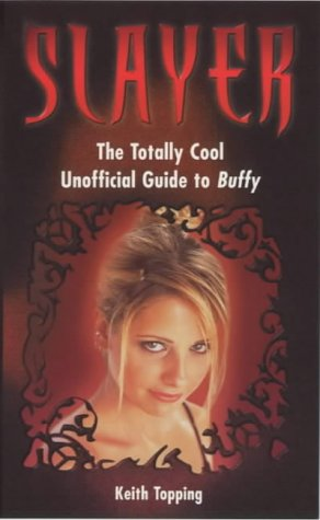 Slayer: The Totally Cool Unofficial Guide to Buffy  by  Keith Topping