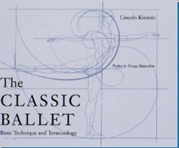 The Classic Ballet: Basic Technique and Terminology Lincoln Kirstein