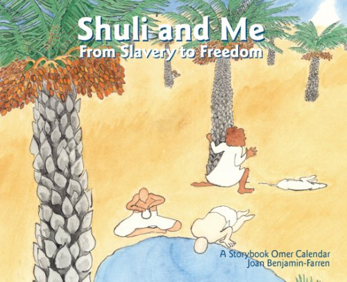 Shuli and Me: From Slavery to Freedom: A Storybook Omer Calendar  by  Joan Benjamin-Farren
