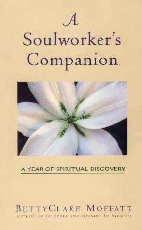 A Soulworkers Companion: A Year of Spiritual Discovery Bettyclare Moffatt