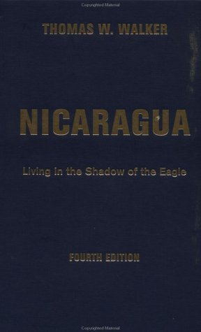 Nicaragua: Living in the Shadow of the Eagle  by  Thomas W. Walker