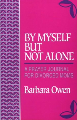 By Myself But Not Alone: A Prayer Journal for Divorced Moms  by  Barbara Owen