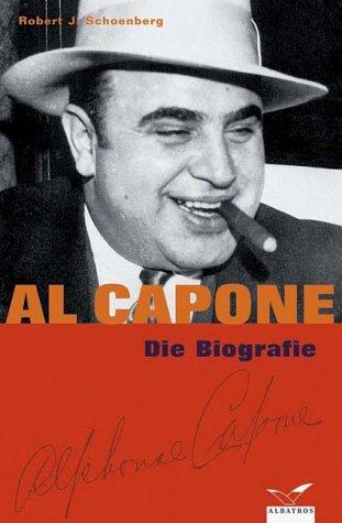 Al Capone. Die Biographie Robert J. Schoenberg