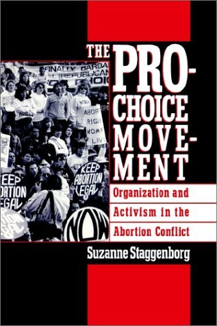 The Pro-Choice Movement: Organization and Activism in the Abortion Conflict Suzanne Staggenborg