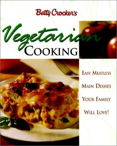 Betty Crockers Vegetarian Cooking: Easy Meatless Main Dishes Your Family Will Love!  by  Betty Crocker
