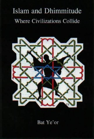 Islam and Dhimmitude: Where Civilizations Collide  by  Bat Yeor