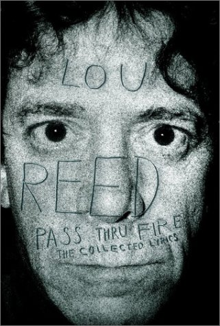 Pass Thru Fire: The Collected Lyrics  by  Lou Reed