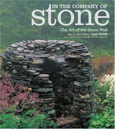 In the Company of Stone: The Art of the Stone Wall Daniel Snow