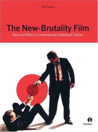 New Brutality Film: Race and Affect in Contemporary Hollywood Cinema  by  Paul Gormley