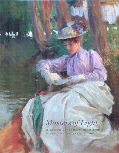 Masters of Light: Selections of American Impressionism from the Manoogian Collection  by  Jennifer A. Bailey