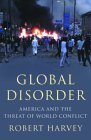 Global Disorder: America and the Threat of World Conflict Robert Harvey