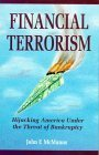 Financial Terrorism : Hijacking America Under the Threat of Bankruptcy  by  John F. McManus