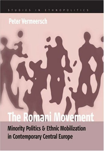 The Romani Movement: Minority Politics and Ethnic Mobilization in Contemporary Central Europe Peter Vermeersch