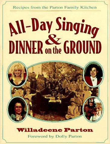 All-Day Singing and Dinner on the Ground: Recipes from the Parton Family Kitchen  by  Willadeene Parton