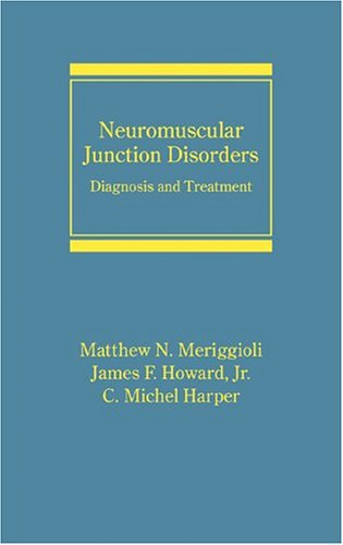 Neuromuscular Junction Disorders: Diagnosis and Treatment Matthew N. Meriggioli