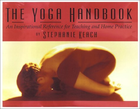 The Yoga Handbook, An Inspirational Reference For Teaching And Home Practice  by  Stephanie Keach