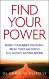 Find Your Power: Boost Your Inner Strengths, Break Through Blocks and Achieve Inspired Action Chris Johnstone
