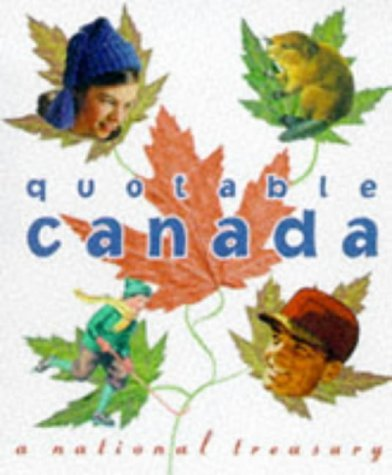 Quotable Canada, a National Treasury  by  John Robert Colombo