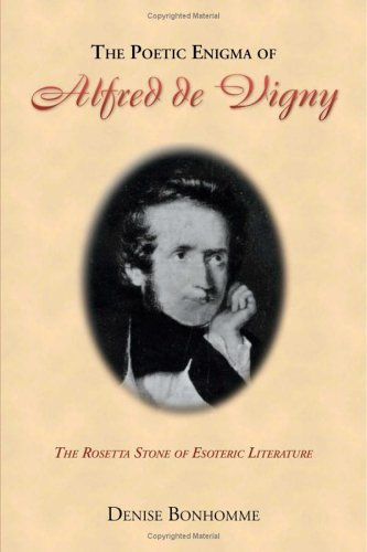 The Poetic Enigma of Alfred de Vigny: The Rosetta Stone of Esoteric Literature  by  Denise Bonhomme