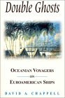 Double Ghosts: Oceanian Voyagers on Euroamerican Ships David A. Chappell