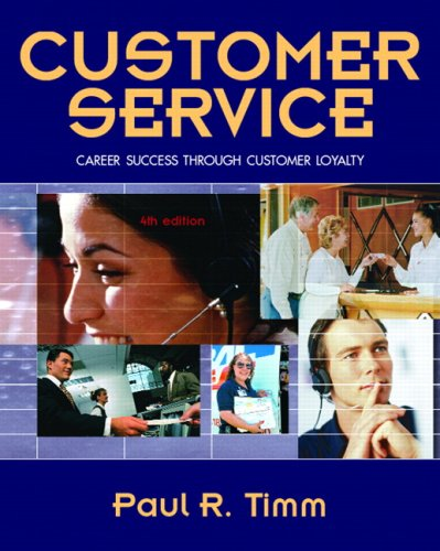 Customer Service: Career Success Through Customer Loyalty  by  Paul R. Timm