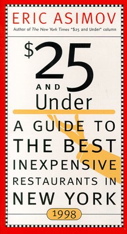 $25 and Under 1998: Your Guide to the Best Inexpensive Restaurants in New York  by  Eric Asimov