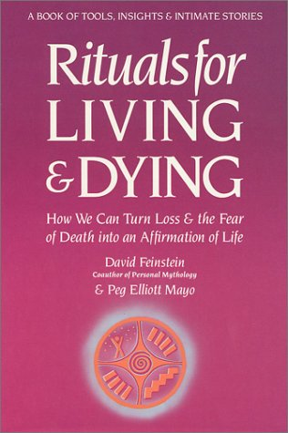 Rituals for Living and Dying: From Lifes Wounds to Spiritual Awakening David Feinstein