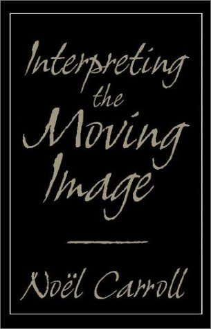Interpreting the Moving Image  by  Noël Carroll