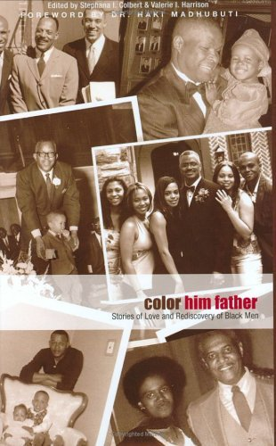 Color Him Father: Stories of Love and Rediscovery of Black Men  by  Stephana I. Colbert