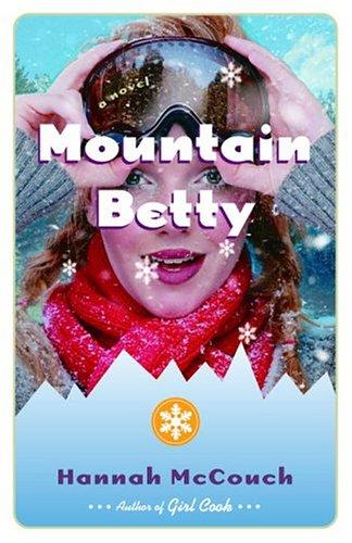 Mountain Betty: A Novel Hannah Mccouch
