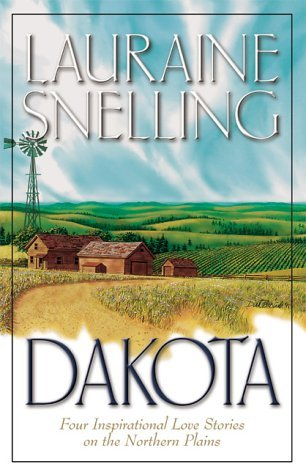 Dakota: Four Inspirational Love Stories in Americas Final Frontier  by  Lauraine Snelling