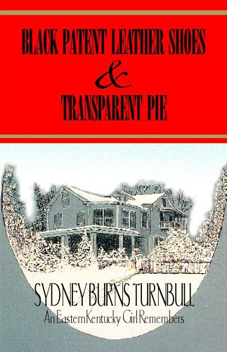Black Patent Leather Shoes & Transparent Pie: An Eastern Kentucky Girl Remembers Sydney Burns Turnbull