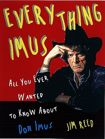 Everything Imus: All You Ever Wanted to Know about Don Imus Jim Reed
