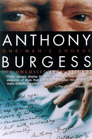 One Mans Chorus: The Uncollected Writings  by  Anthony Burgess