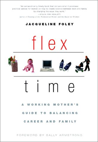 Flex Time: A Working Mothers Guide to Balancing Career and Family Jacqueline Foley