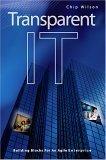 Transparent IT: Building Blocks for an Agile Enterprise  by  Chip Wilson